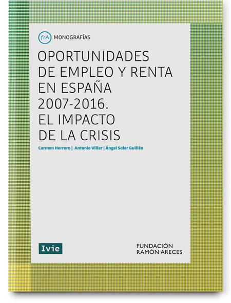 Oportunidades de empleo y renta en España 2007-2016. El impacto de la crisis
