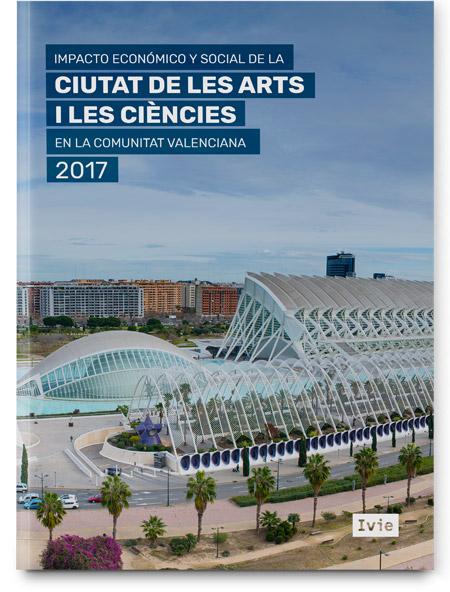 Impacto económico y social de las anualidades 2017 y 2018 de la Ciudad de las Artes y de las Ciencias