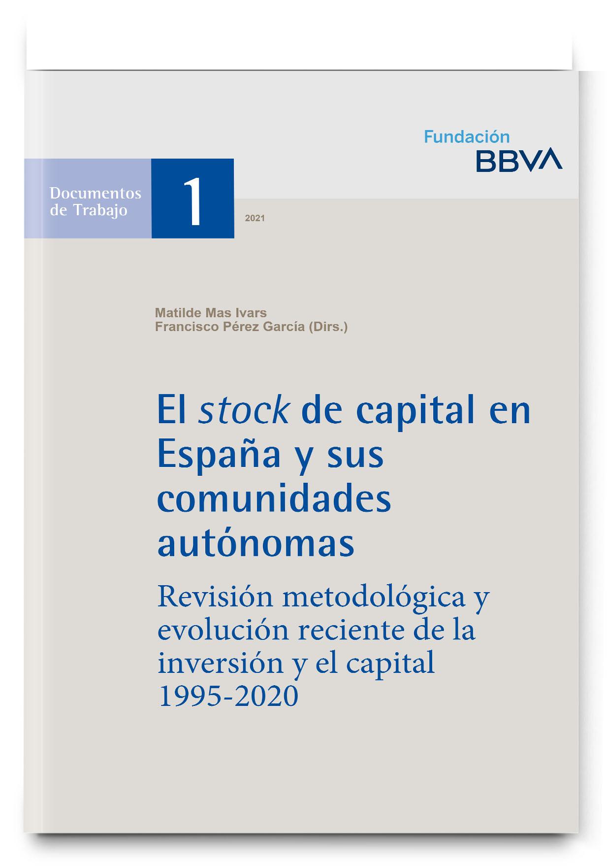 El stock de capital en España y sus Comunidades Autónomas. Revisión metodológica y evolución reciente de la inversión y el capital 1995-2020